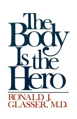 Book The Body is the Hero by Ronald J. Glasser