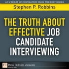 The Truth About Effective Job Candidate Interviewing by Stephen P. Robbins