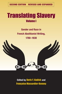 Translating Slavery, Volume 1: Gender and Race in French Abolitionist Writing, 1780-1830