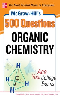 McGraw-Hill's 500 Organic Chemistry Questions: Ace Your College Exams: 3 Reading Tests + 3 Writing…