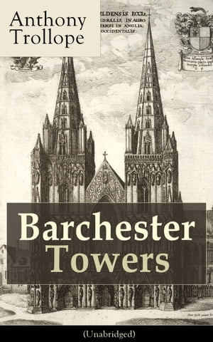 Barchester Towers (Unabridged): Victorian Classic from the prolific English novelist, known for The Palliser Novels, The Prime Minister, The Warden, Doctor Thorne, Can You Forgive Her? and Phineas Finn