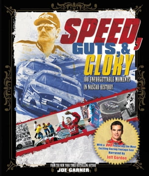Speed, Guts, and Glory: 100 Unforgettable Moments in NASCAR History by Joe Garner