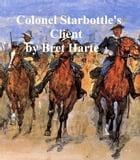 Colonel Starbottle's Client, collection of stories by Bret Harte