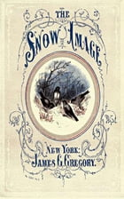 The Snow Image (Illustrated): A Childish Miracle by Nathaniel Hawthorne