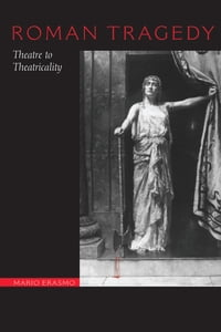 Roman Tragedy: Theatre to Theatricality