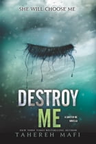 Destroy Me: A Shatter Me Novella by Tahereh Mafi