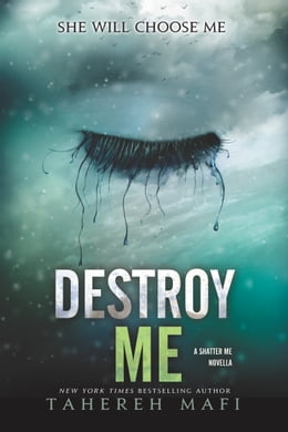 Book Destroy Me: A Shatter Me Novella by Tahereh Mafi