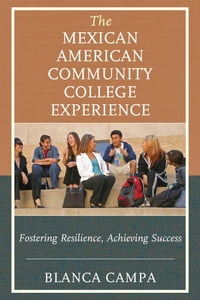 The Mexican American Community College Experience: Fostering Resilience, Achieving Success