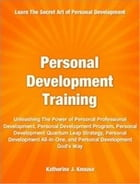 Personal Development Training: Unleashing The Power of Personal Professional Development, Personal Development Program, Personal De by Katherine J. Knouse