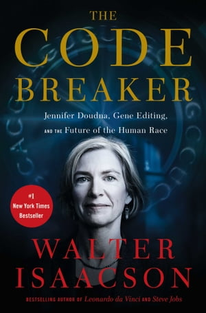 The Code Breaker: Jennifer Doudna, Gene Editing, and the Future of the Human Race by Walter Isaacson