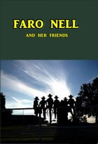 Faro Nell and Her Friends by Alfred Henry Lewis