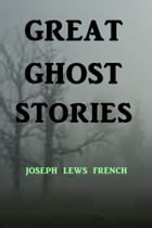 Great Ghost Stories by Joseph Lews French