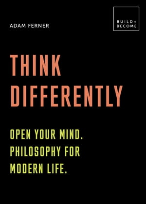 Think Differently: Open your mind. Philosophy for modern life: 20 thought-provoking lessons by Dr. Adam Ferner