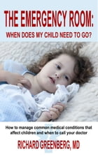 The Emergency Room: When Does My Child Need to Go? by Richard Greenberg