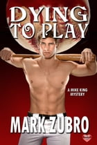 Dying To Play: A Mike King Mystery by Mark Zubro
