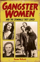Gangster Women: And the Criminals They Loved by Susan McNicoll