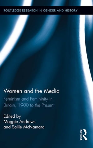 Women and the Media Feminism and Femininity in Britain,  1900 to the Present