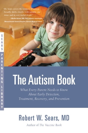 The Autism Book: What Every Parent Needs to Know About Early Detection, Treatment, Recovery, and Prevention by Robert Sears, MD