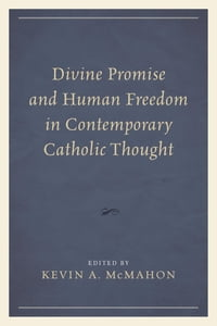 Divine Promise and Human Freedom in Contemporary Catholic Thought