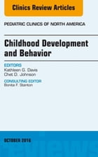 Childhood Development and Behavior, An Issue of Pediatric Clinics of North America, E-Book by Kathy Davis, PhD