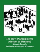 The Way of Discipleship (Gospel of Matthew) by Marcel Gervais