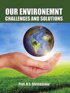 Our Environment: Challenges and Solutions by Dr. R.S. Shrivastava