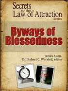 Secrets to the Law of Attraction: Byways of Blessedness: based on the works of James Allen