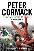 From the Cowshed to the Kop. My Autobiography