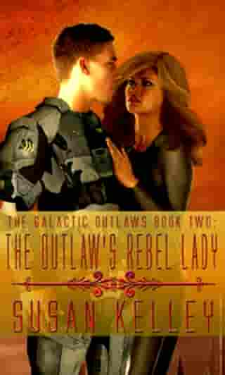 Galactic Outlaws Book Two: The Outlaw's Rebel Lady by Susan Kelley