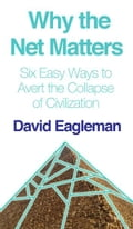 Why the Net Matters, or Six Easy Ways to Avert the Collapse of Civilization 01b0b8fd-7bcf-4382-8df7-0a2a7e43119b