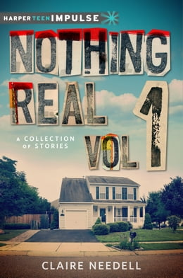 Book Nothing Real Volume 1: A Collection of Stories by Claire Needell