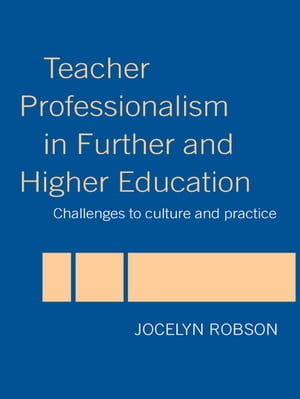 Teacher Professionalism in Further and Higher Education Challenges to Culture and Practice