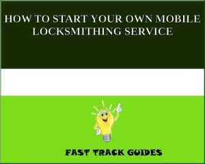 HOW TO START YOUR OWN MOBILE LOCKSMITHING SERVICE by Alexey