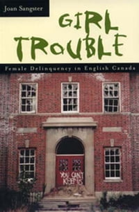 Girl Trouble: Female Delinquency in English Canada