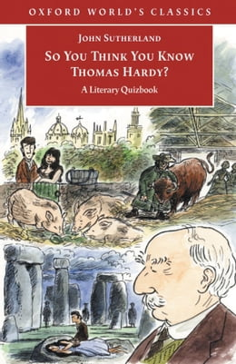 Book So You Think You Know Thomas Hardy?: A Literary Quizbook by John Sutherland