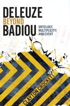 Deleuze Beyond Badiou: Ontology, Multiplicity, and Event