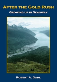 After The Gold Rush: Growing Up In Skagway