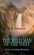 9788026879329 - R.M. Ballantyne: THE WILD MAN OF THE WEST (A Tale of the Rocky Mountains) - Kniha