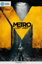 Metro: Last Light - Strategy Guide by GamerGuides.com