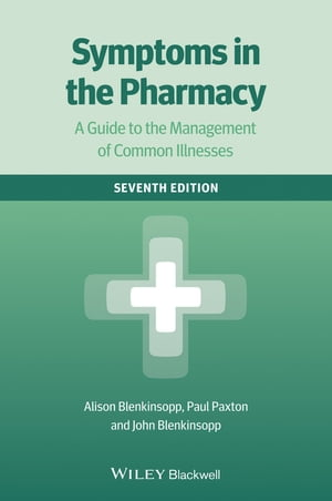 Symptoms in the Pharmacy A Guide to the Management of Common Illnesses