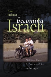Becoming Israeli: National Ideals and Everyday Life in the 1950s
