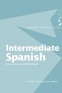 Book Intermediate Spanish: A Grammar and Workbook by Arnaiz, Wilkie