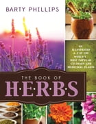 The Book of Herbs: An Illustrated A-Z of the World's Most Popular Culinary and Medicinal Plants