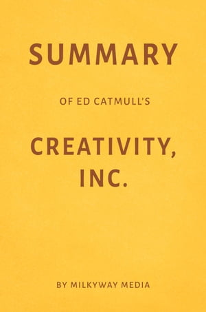 Summary of Ed Catmull's Creativity, Inc. by Milkyway Media by Milkyway Media