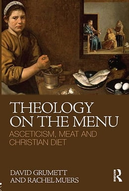 Book Theology on the Menu: Asceticism, Meat and Christian Diet by David Grumett
