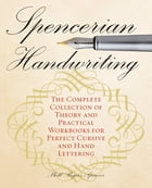 Spencerian Handwriting: The Complete Collection of Theory and Practical Workbooks for Perfect…