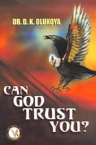 Can God Trust You? by Dr. D. K. Olukoya