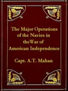 The Major Operations of the Navies in the War of American Independence by A. T. Mahan