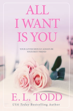 All I Want Is You by E. L. Todd