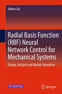 Radial Basis Function (RBF) Neural Network Control for Mechanical Systems: Design, Analysis and…